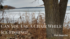 Use a chair when ice fishing